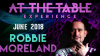 At The Table Live Robbie Moreland June 6th, 2018
